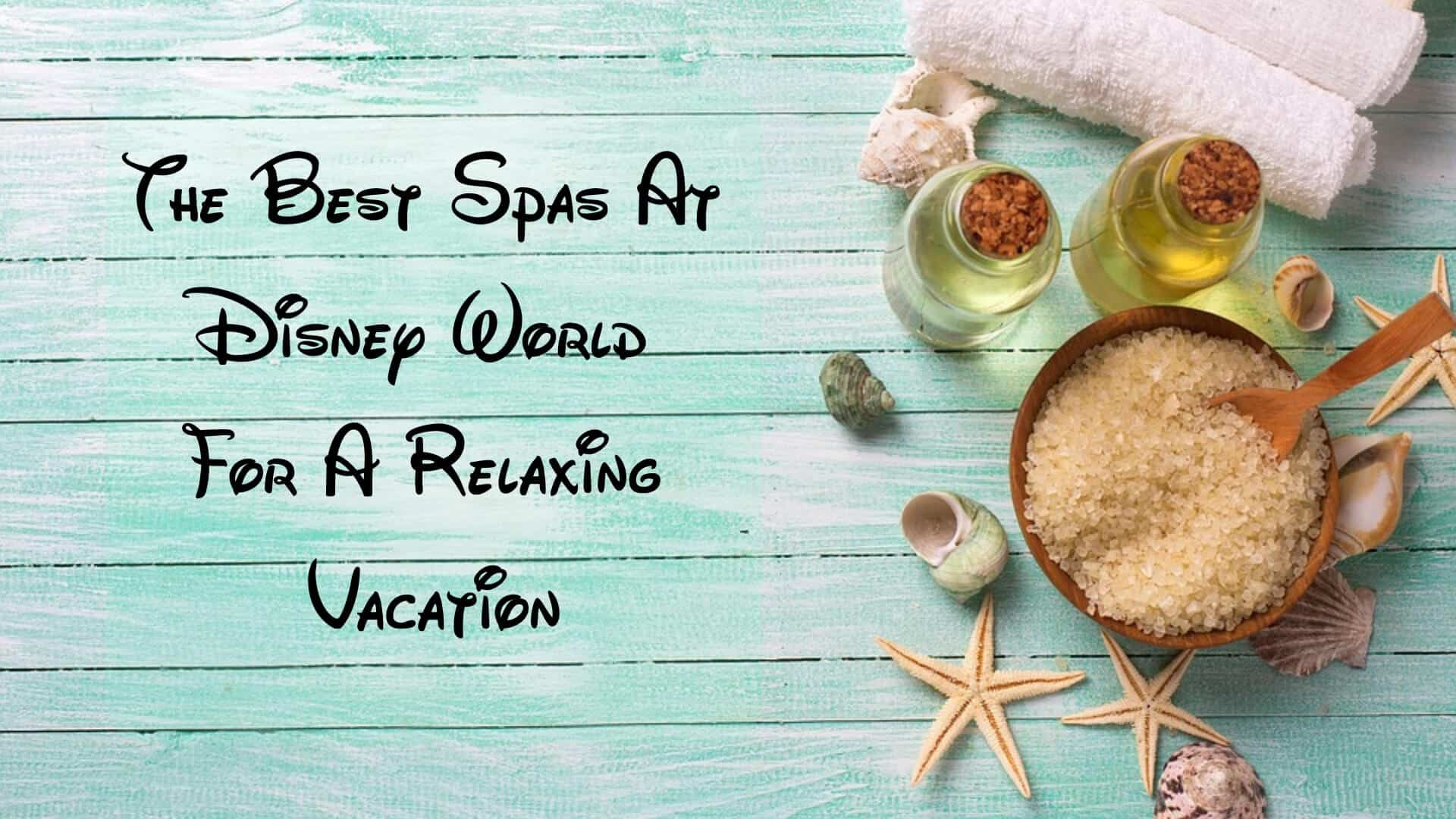 The Best Spas At Disney World For A Relaxing Vacation Tips 1