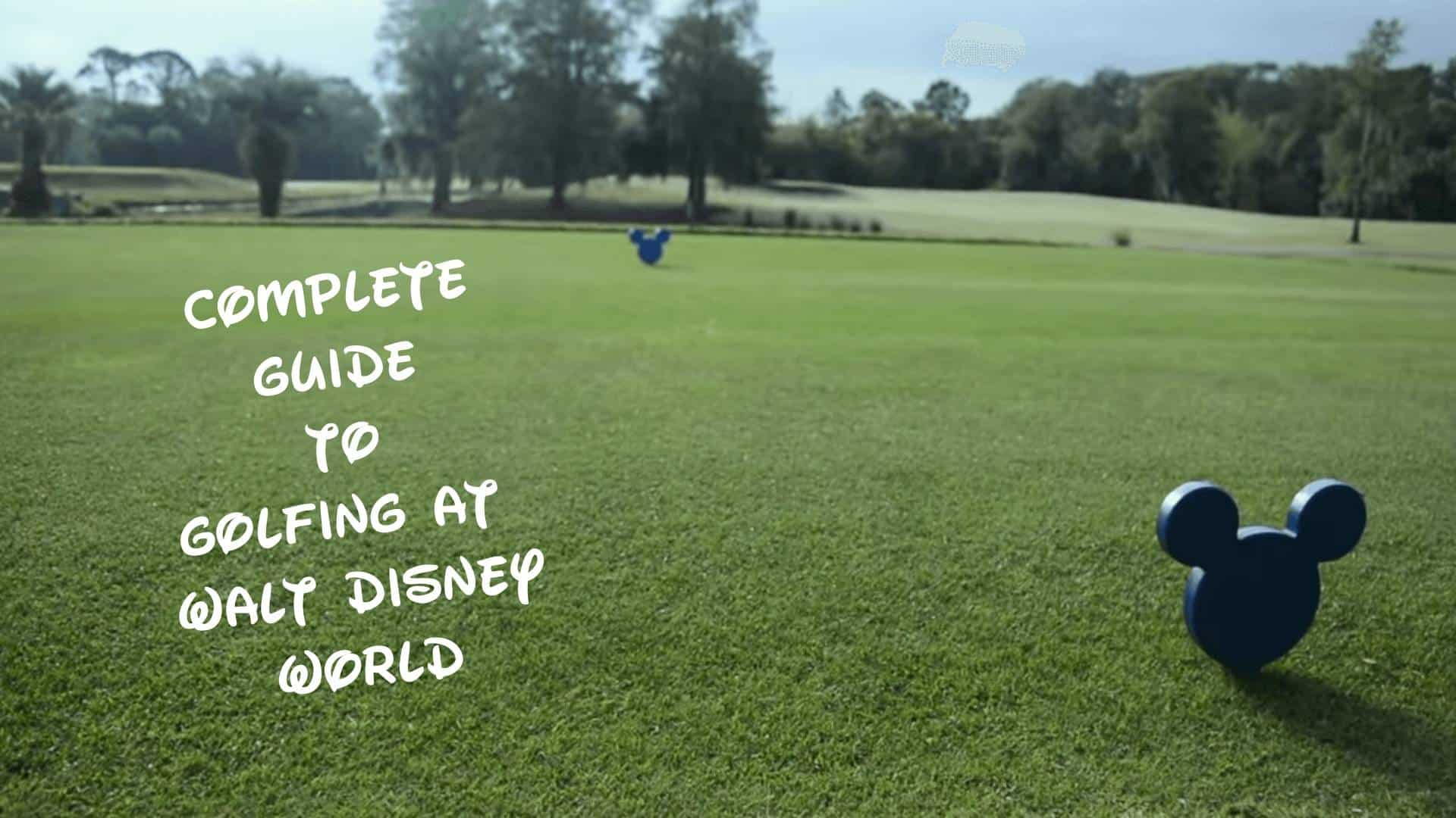Complete Guide To Golfing At Walt Disney World Tips 1